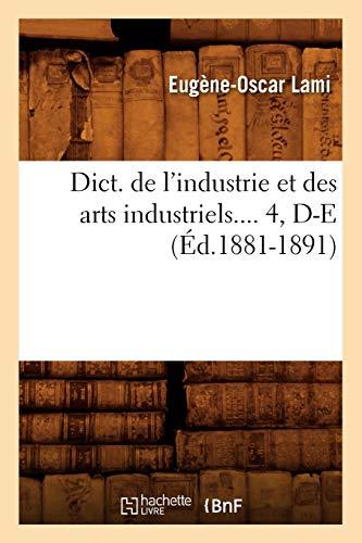 Dict. de LIndustrie Et Des Arts Industriels. 4, D-E (Ed.1881-1891): Lami E. O.