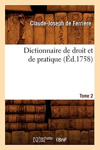 Dictionnaire de Droit Et de Pratique. Tome 2 (Ed.1758): Claude-Joseph De Ferriere