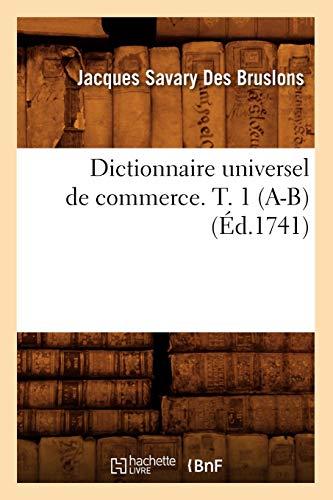 9782012540019: Dictionnaire universel de commerce. T. 1 (A-B) (Éd.1741)