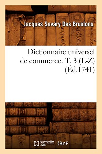 Dictionnaire Universel de Commerce. T. 3 (L-Z) (Ed.1741): Jacques Savary des Bruslons