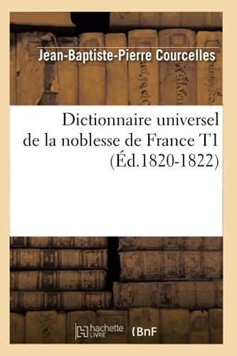Dictionnaire Universel de La Noblesse de France T1 (Ed.1820-1822): Jean-Baptiste-Pierre Courcelles