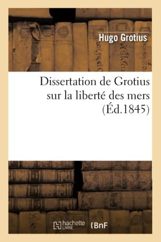 Dissertation de Grotius sur la liberté des: Hugo Grotius