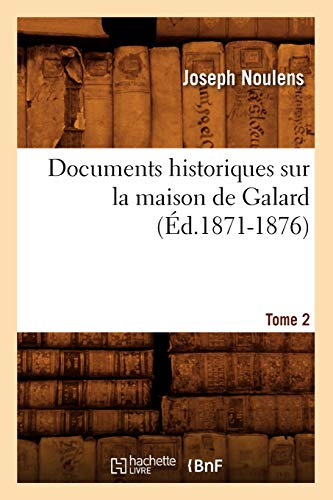 Documents Historiques Sur La Maison de Galard. Tome 2 (Ed.1871-1876): Joseph Noulens