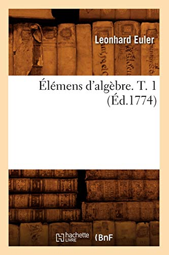 9782012541436: Elemens D'Algebre. T. 1 (Ed.1774) (Sciences) (French Edition)