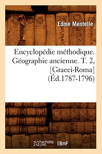 9782012542235: Encyclopedie Methodique. Geographie Ancienne. T. 2, [Graeci-Roma] (Ed.1787-1796) (Generalites) (French Edition)