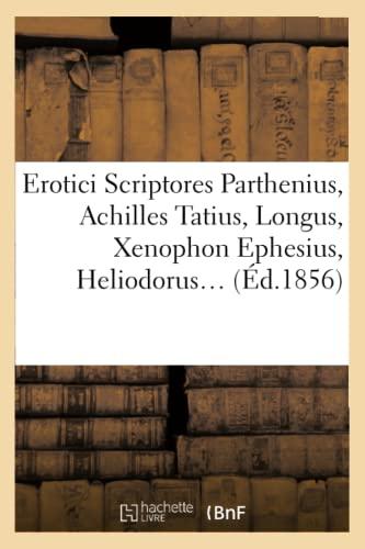 9782012542600: Erotici Scriptores: Parthenius, Achilles Tatius, Longus, Xenophon Ephesius, (Ed.1856) (Littérature)