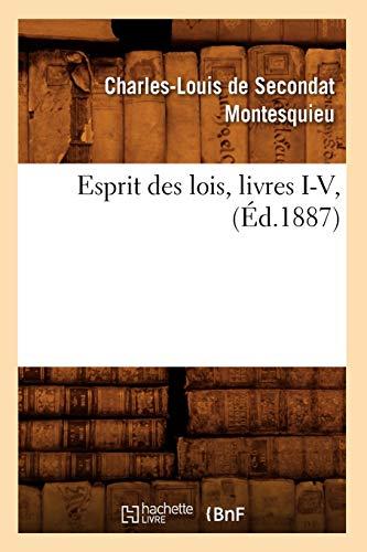 Esprit Des Lois, Livres I-V, (Ed.1887): Charles-Louis de Secondat Montesquieu