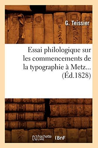Essai Philologique Sur Les Commencements de La Typographie a Metz. (Ed.1828): Collectif