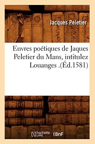 Euvres Poetiques de Jaques Peletier Du Mans, Intitulez Louanges .(Ed.1581): Jacques Peletier