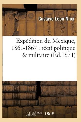 9782012544536: Expedition Du Mexique, 1861-1867: Recit Politique & Militaire (Ed.1874) (French Edition)