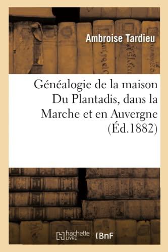 9782012546356: G�n�alogie de la maison Du Plantadis, dans la Marche et en Auvergne , (�d.1882)