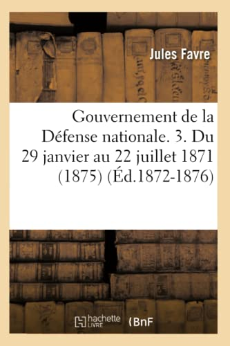 Gouvernement de La Defense Nationale. 3. Du 29 Janvier Au 22 Juillet 1871 (1875) (Ed.1872-1876): ...