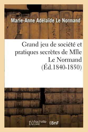 9782012547773: Grand Jeu de Societe Et Pratiques Secretes de Mlle Le Normand (Ed.1840-1850) (French Edition)