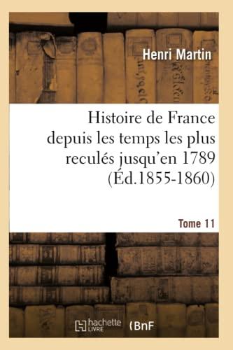 9782012549258: Histoire de France Depuis Les Temps Les Plus Recules Jusqu'en 1789. Tome 11 (Ed.1855-1860) (French Edition)
