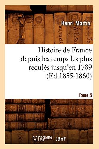 9782012549289: Histoire de France Depuis Les Temps Les Plus Recules Jusqu'en 1789. Tome 5 (Ed.1855-1860) (French Edition)