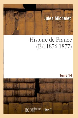 9782012549340: Histoire de France. Tome 14 (Ed.1876-1877) (French Edition)
