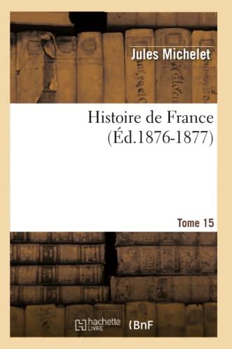 9782012549357: Histoire de France. Tome 15 (Ed.1876-1877) (French Edition)