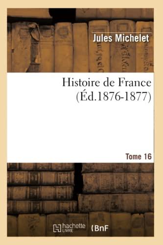 Histoire de France. Tome 16 (Ed.1876-1877): Jules Michelet