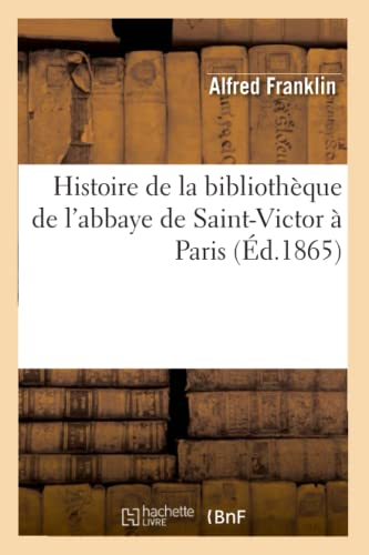 Histoire de La Bibliotheque de LAbbaye de Saint-Victor a Paris (Ed.1865): Alfred Franklin