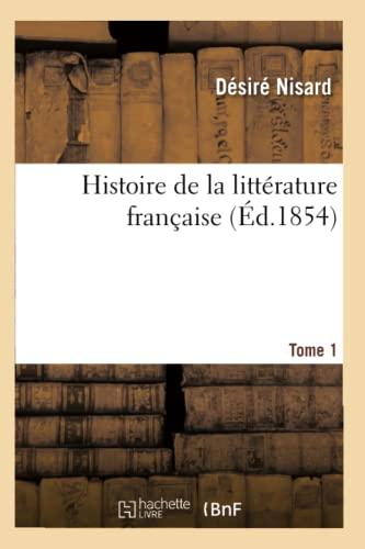 Histoire de La Litterature Francaise. Tome 1 (Ed.1854): Desire Nisard