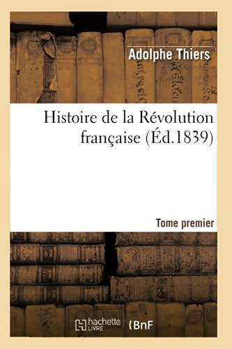 Histoire de La Revolution Francaise. Tome Premier (Ed.1839): Adolphe Thiers