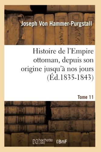 9782012551534: Histoire de L'Empire Ottoman, Depuis Son Origine Jusqu'a Nos Jours. Tome 11 (French Edition)