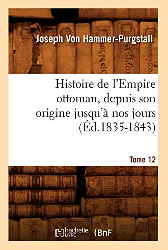 9782012551541: Histoire de L'Empire Ottoman, Depuis Son Origine Jusqu'a Nos Jours. Tome 12 (Ed.1835-1843) (French Edition)
