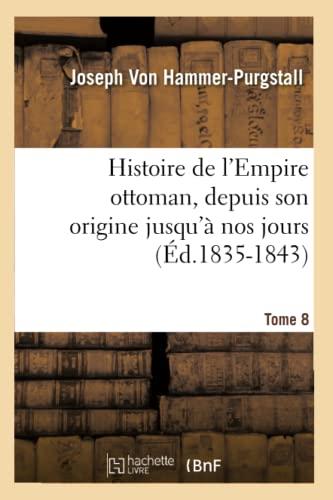 9782012551633: Histoire de L'Empire Ottoman, Depuis Son Origine Jusqu'a Nos Jours. Tome 8 (Ed.1835-1843) (French Edition)