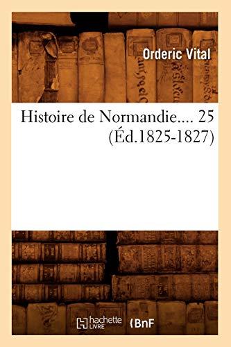 Histoire de Normandie. 25 (Ed.1825-1827) (French Edition): Ordericus, Vitalis; Vital,