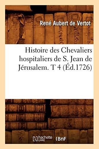 Histoire de S J de Jerusalem T 4 Ed 1726: Rene Aubert De Vertot