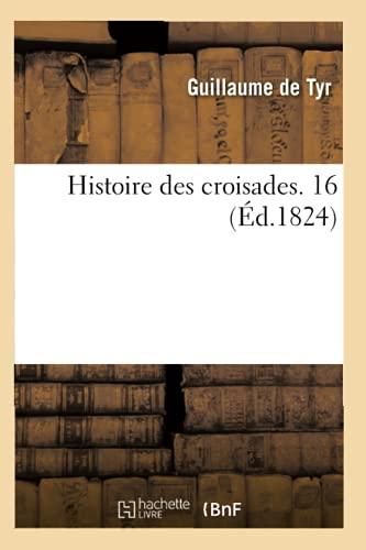 Histoire Des Croisades. 16 (Ed.1824): Guillaume De Tyr
