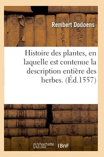Histoire Des Plantes, En Laquelle Est Contenue La Description Entiere Des Herbes. (Ed.1557) (...