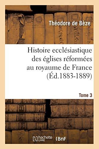 9782012554283: Histoire ecclésiastique des églises réformées au royaume de France. Tome 3 (Éd.1883-1889)