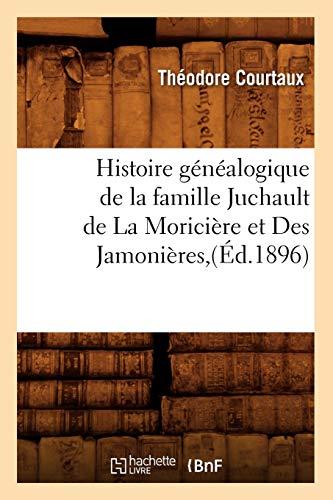 Histoire Genealogique de La Famille Juchault de La Moriciere Et Des Jamonieres, (Ed.1896): Theodore...