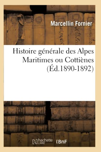 Histoire Generale Des Alpes Maritimes Ou Cottienes (Ed.1890-1892): Marcellin Fornier