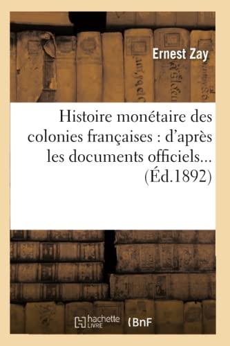 Histoire Monetaire Des Colonies Francaises: DApres Les Documents Officiels. (Ed.1892): Ernest Zay