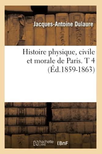 Histoire Physique, Civile Et Morale de Paris. T 4 (Ed.1859-1863): Jacques-Antoine Dulaure
