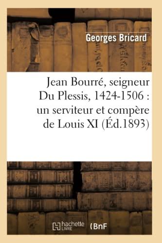 9782012557482: Jean Bourr�, seigneur Du Plessis, 1424-1506 : un serviteur et comp�re de Louis XI (�d.1893)