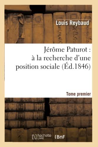 9782012557567: Jerome Paturot: a la Recherche D'Une Position Sociale. Tome Premier (Ed.1846) (Litterature) (French Edition)