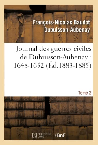 Journal Des Guerres Civiles de Dubuisson-Aubenay: 1648-1652. Tome 2 (Ed.1883-1885): Dubuisson ...