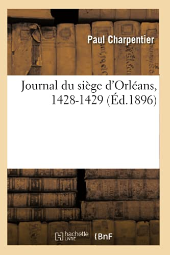 9782012558021: Journal Du Siege D'Orleans, 1428-1429 (Ed.1896) (Histoire) (French Edition)