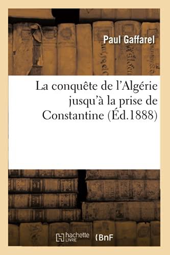 9782012559530: La Conquete de L'Algerie Jusqu'a La Prise de Constantine (Ed.1888) (Histoire) (French Edition)