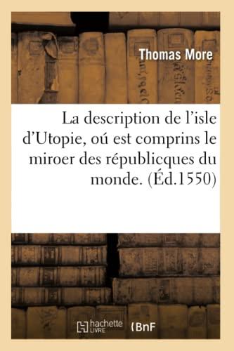 La Description de LIsle DUtopie, O Est Comprins Le Miroer Des Republicques Du Monde. (Ed.1550): ...