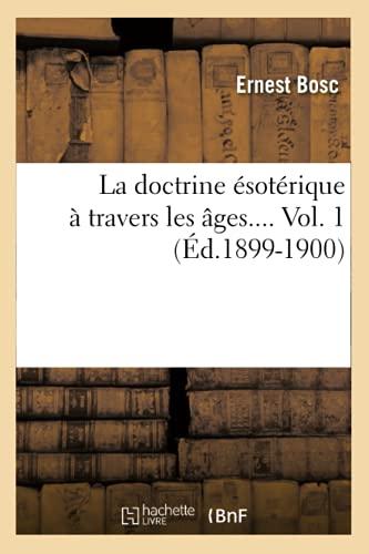 9782012560000: La Doctrine Esoterique a Travers Les Ages.... Vol. 1 (Ed.1899-1900) (Philosophie) (French Edition)