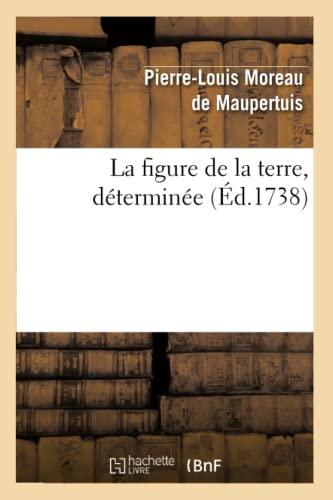 9782012560314: La Figure de La Terre, Determinee (Ed.1738) (Sciences) (French Edition)
