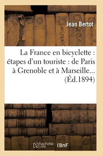 9782012560635: La France En Bicyclette: Etapes D'Un Touriste: de Paris a Grenoble Et a Marseille... (Ed.1894) (Histoire) (French Edition)