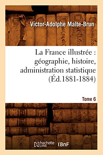 La France Illustree: Geographie, Histoire, Administration Statistique. Tome 6 (Ed.1881-1884): ...