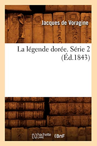 9782012561908: La Legende Doree. Serie 2 (Ed.1843) (Litterature) (French Edition)
