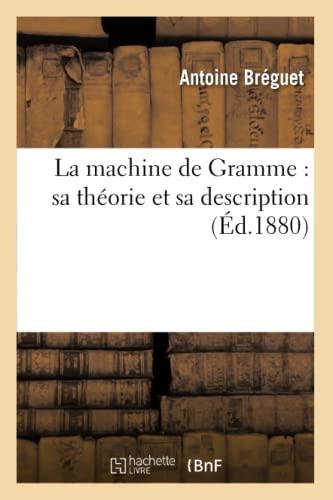 La Machine de Gramme: Sa Theorie Et Sa Description (Ed.1880): Breguet a.