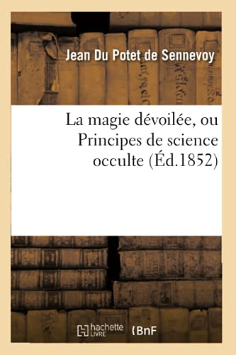 La magie dévoilée, ou Principes de science: Jean Potet de